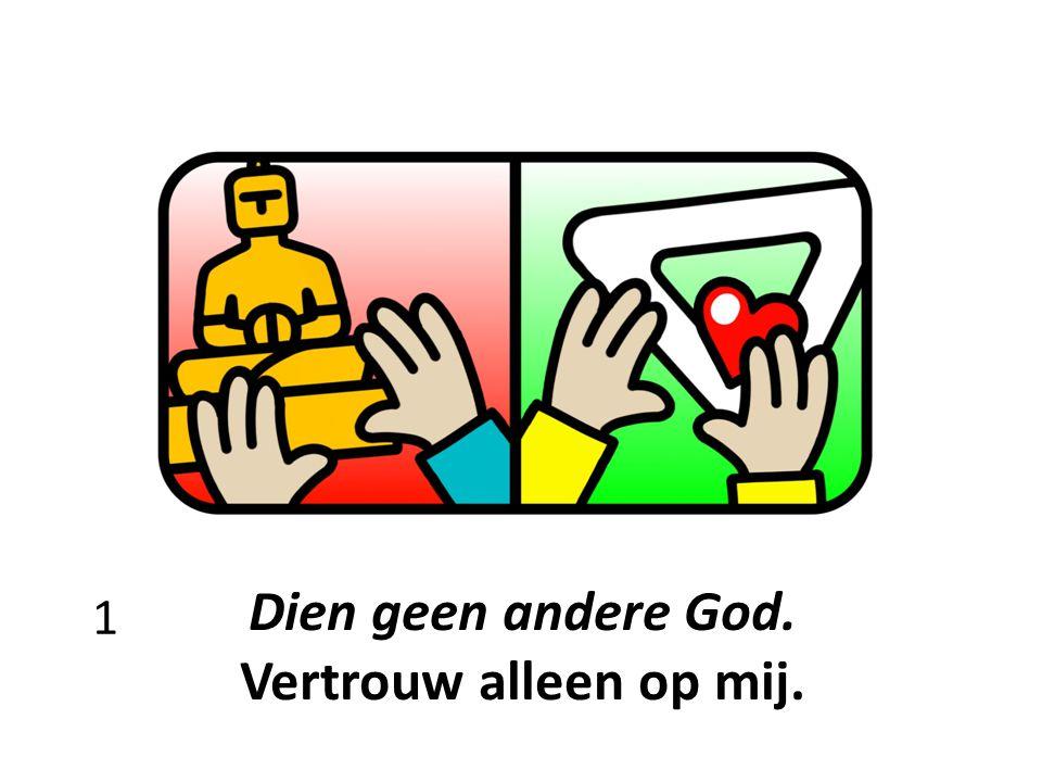 Dien geen andere God. Vertrouw alleen op mij. 1