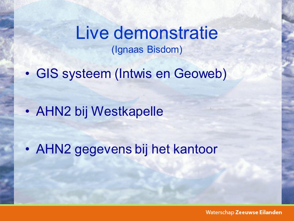 Live demonstratie (Ignaas Bisdom) GIS systeem (Intwis en Geoweb) AHN2 bij Westkapelle AHN2 gegevens bij het kantoor