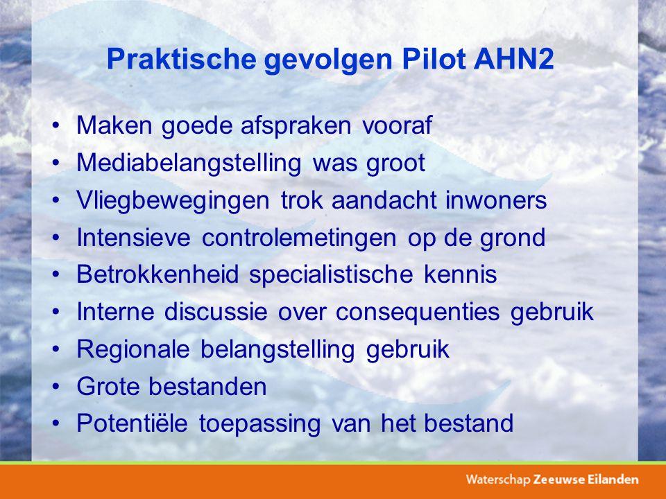 Praktische gevolgen Pilot AHN2 Maken goede afspraken vooraf Mediabelangstelling was groot Vliegbewegingen trok aandacht inwoners Intensieve controleme