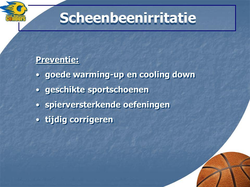 Scheenbeenirritatie Preventie: goede warming-up en cooling down geschikte sportschoenen spierversterkende oefeningen tijdig corrigeren Preventie: goede warming-up en cooling down geschikte sportschoenen spierversterkende oefeningen tijdig corrigeren