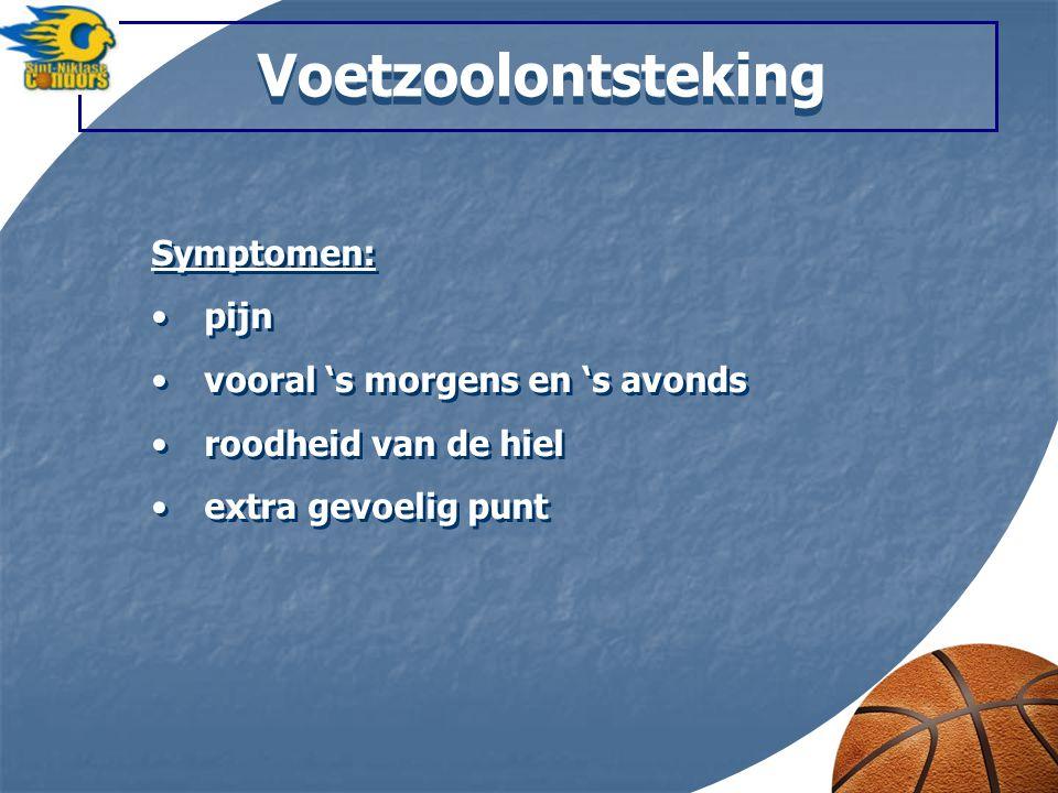 Voetzoolontsteking Symptomen: pijn vooral 's morgens en 's avonds roodheid van de hiel extra gevoelig punt Symptomen: pijn vooral 's morgens en 's avo
