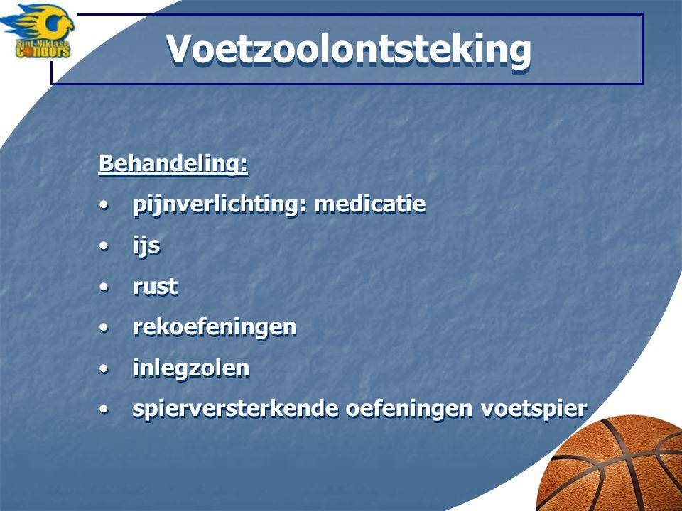 Voetzoolontsteking Behandeling: pijnverlichting: medicatie ijs rust rekoefeningen inlegzolen spierversterkende oefeningen voetspier Behandeling: pijnv