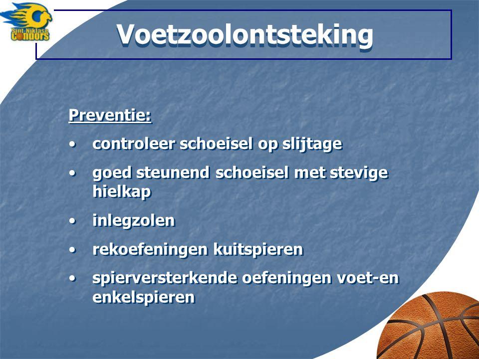 Voetzoolontsteking Preventie: controleer schoeisel op slijtage goed steunend schoeisel met stevige hielkap inlegzolen rekoefeningen kuitspieren spierversterkende oefeningen voet-en enkelspieren Preventie: controleer schoeisel op slijtage goed steunend schoeisel met stevige hielkap inlegzolen rekoefeningen kuitspieren spierversterkende oefeningen voet-en enkelspieren