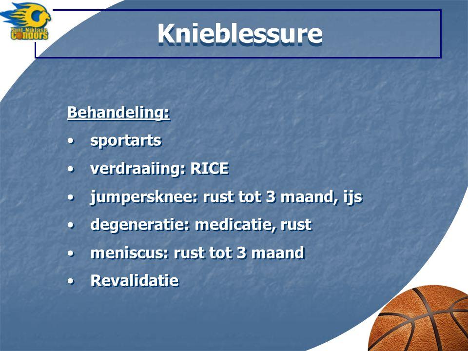 Knieblessure Behandeling: sportarts verdraaiing: RICE jumpersknee: rust tot 3 maand, ijs degeneratie: medicatie, rust meniscus: rust tot 3 maand Revalidatie Behandeling: sportarts verdraaiing: RICE jumpersknee: rust tot 3 maand, ijs degeneratie: medicatie, rust meniscus: rust tot 3 maand Revalidatie