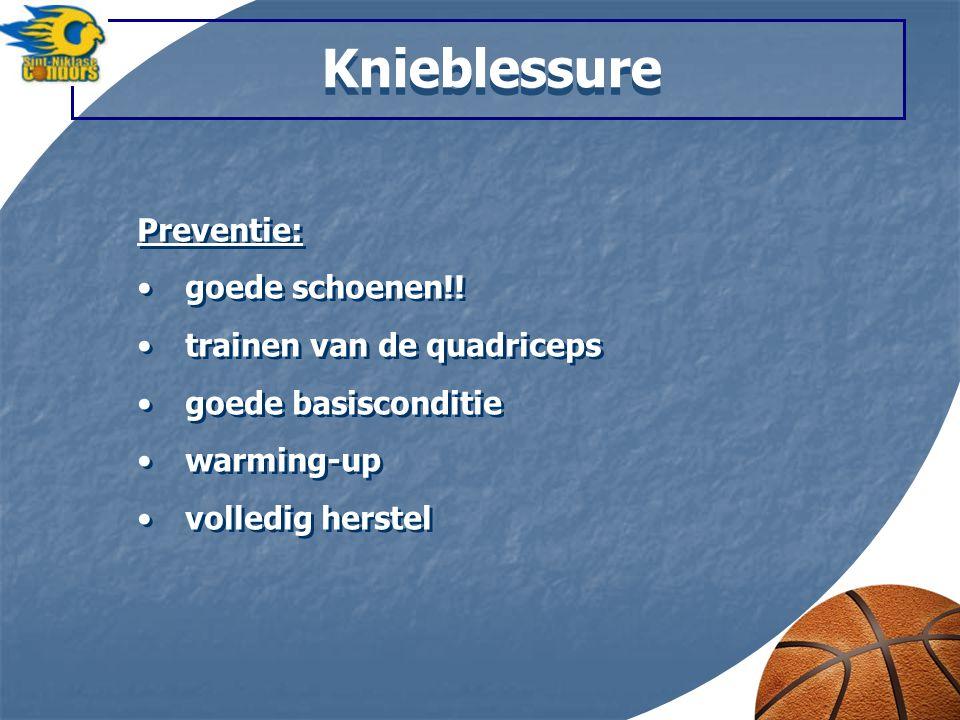 Knieblessure Preventie: goede schoenen!! trainen van de quadriceps goede basisconditie warming-up volledig herstel Preventie: goede schoenen!! trainen