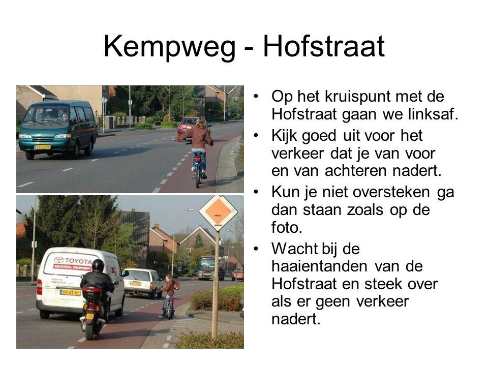 Kempweg - Hofstraat Op het kruispunt met de Hofstraat gaan we linksaf. Kijk goed uit voor het verkeer dat je van voor en van achteren nadert. Kun je n