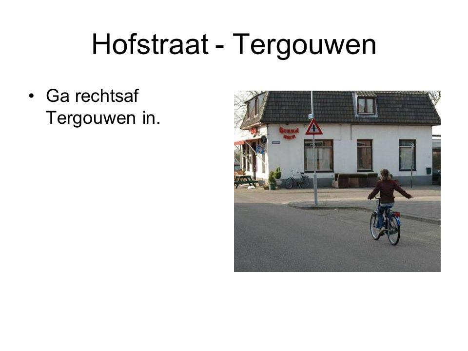 Hofstraat - Tergouwen Ga rechtsaf Tergouwen in.