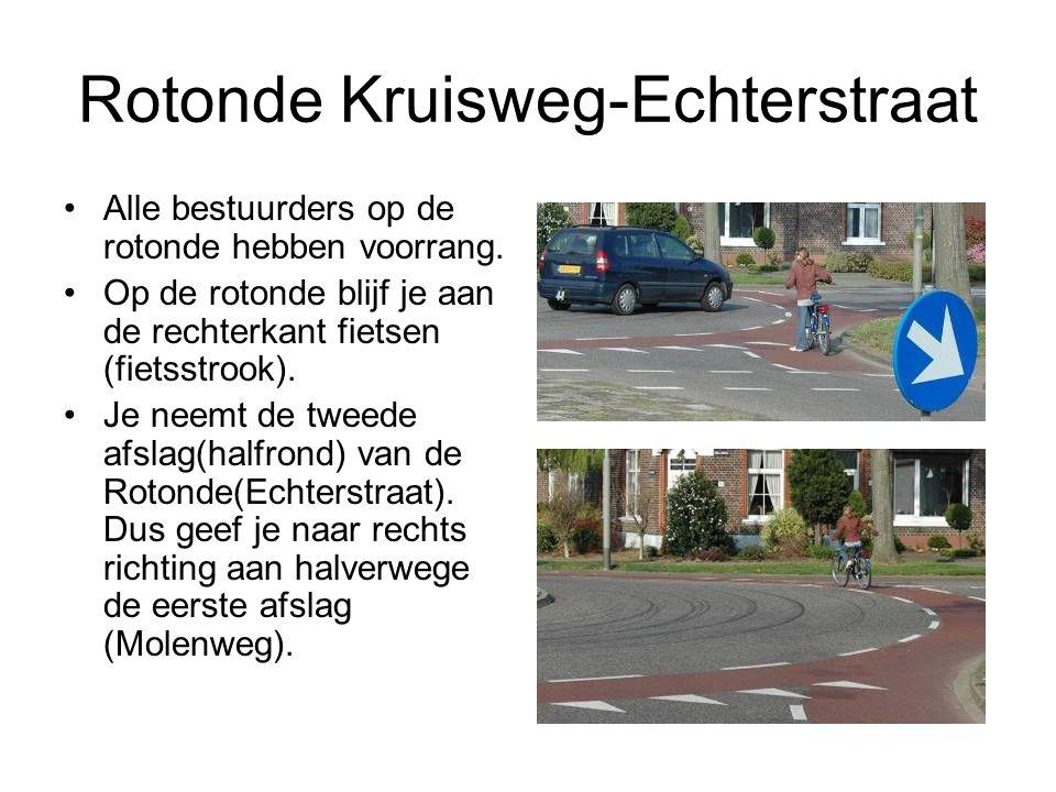 Rotonde Kruisweg-Echterstraat Alle bestuurders op de rotonde hebben voorrang. Op de rotonde blijf je aan de rechterkant fietsen (fietsstrook). Je neem
