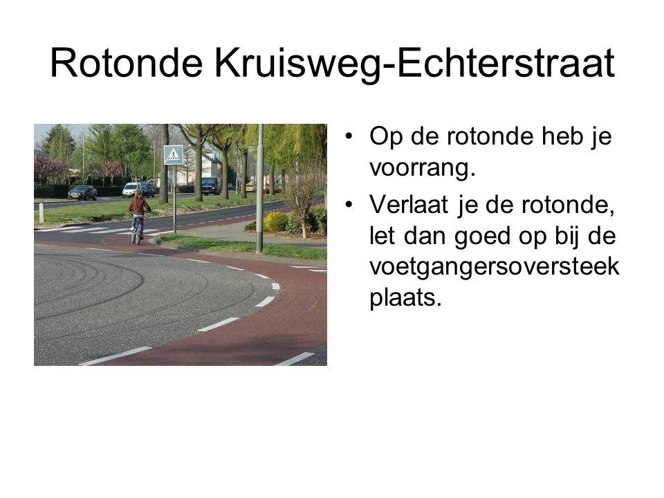 Rotonde Kruisweg-Echterstraat Op de rotonde heb je voorrang. Verlaat je de rotonde, let dan goed op bij de voetgangersoversteek plaats.