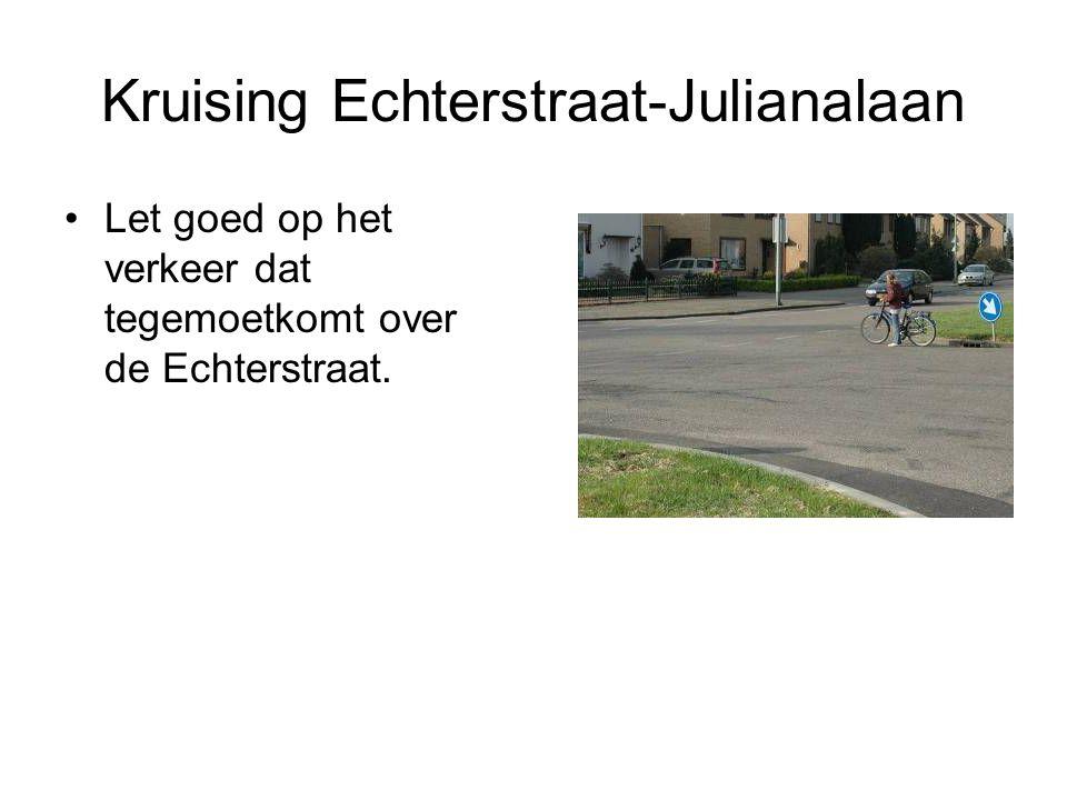 Kruising Echterstraat-Julianalaan Let goed op het verkeer dat tegemoetkomt over de Echterstraat.
