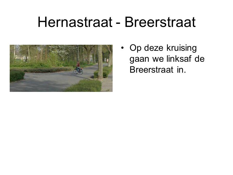 Hernastraat - Breerstraat Op deze kruising gaan we linksaf de Breerstraat in.