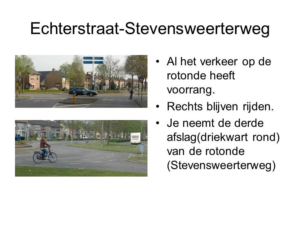 Echterstraat-Stevensweerterweg Al het verkeer op de rotonde heeft voorrang. Rechts blijven rijden. Je neemt de derde afslag(driekwart rond) van de rot