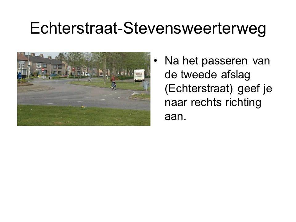 Echterstraat-Stevensweerterweg Na het passeren van de tweede afslag (Echterstraat) geef je naar rechts richting aan.