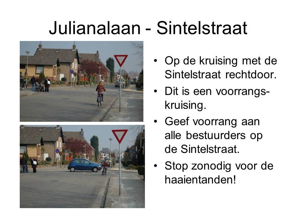Julianalaan - Sintelstraat Op de kruising met de Sintelstraat rechtdoor. Dit is een voorrangs- kruising. Geef voorrang aan alle bestuurders op de Sint