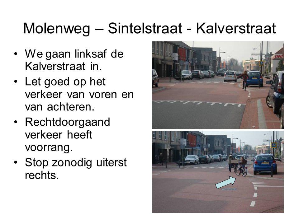 Molenweg – Sintelstraat - Kalverstraat We gaan linksaf de Kalverstraat in. Let goed op het verkeer van voren en van achteren. Rechtdoorgaand verkeer h