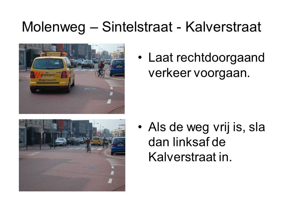 Molenweg – Sintelstraat - Kalverstraat Laat rechtdoorgaand verkeer voorgaan. Als de weg vrij is, sla dan linksaf de Kalverstraat in.