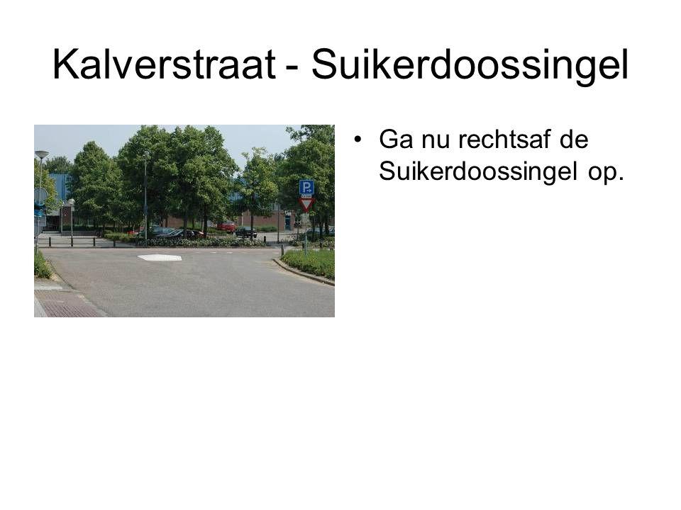 Kalverstraat - Suikerdoossingel Ga nu rechtsaf de Suikerdoossingel op.