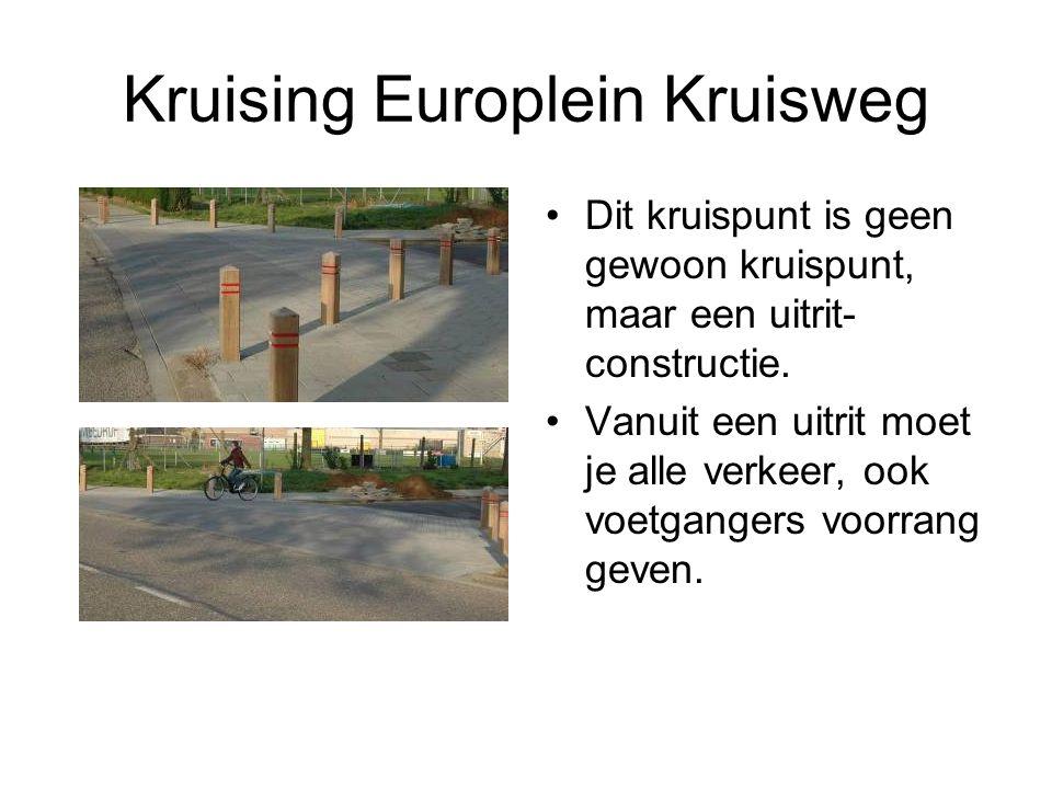 Kruising Europlein Kruisweg Dit kruispunt is geen gewoon kruispunt, maar een uitrit- constructie. Vanuit een uitrit moet je alle verkeer, ook voetgang