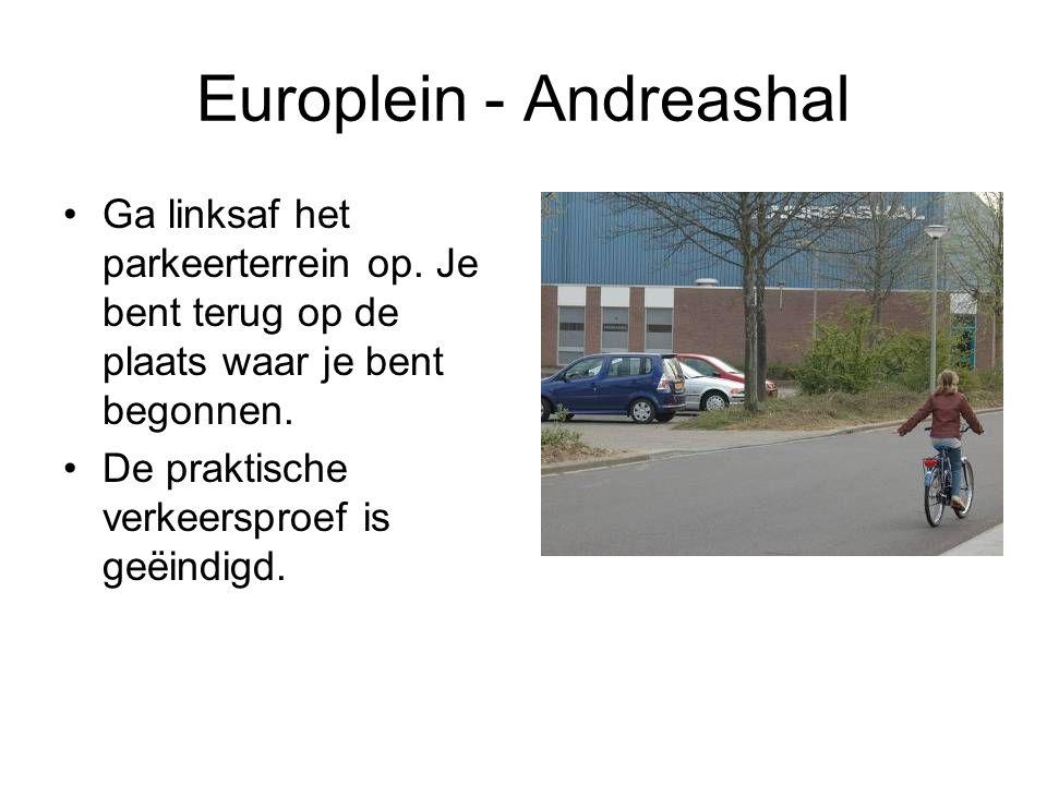 Europlein - Andreashal Ga linksaf het parkeerterrein op. Je bent terug op de plaats waar je bent begonnen. De praktische verkeersproef is geëindigd.