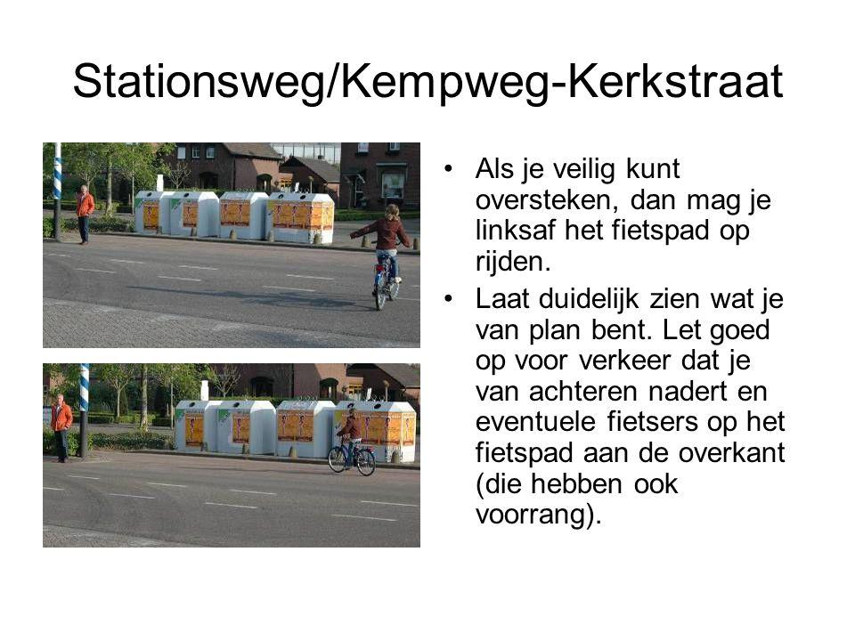 Stationsweg/Kempweg-Kerkstraat Als je veilig kunt oversteken, dan mag je linksaf het fietspad op rijden. Laat duidelijk zien wat je van plan bent. Let