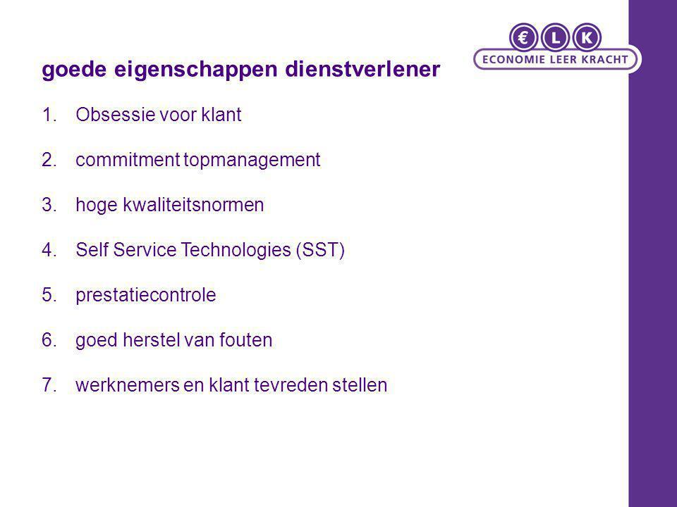 goede eigenschappen dienstverlener 1.Obsessie voor klant 2.commitment topmanagement 3.hoge kwaliteitsnormen 4.Self Service Technologies (SST) 5.presta