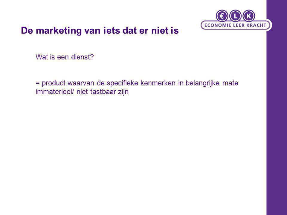 Wat is een dienst? = product waarvan de specifieke kenmerken in belangrijke mate immaterieel/ niet tastbaar zijn De marketing van iets dat er niet is