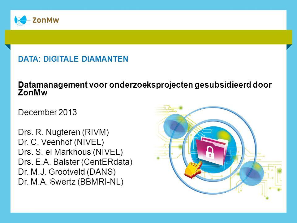 DATA: DIGITALE DIAMANTEN Datamanagement voor onderzoeksprojecten gesubsidieerd door ZonMw December 2013 Drs.