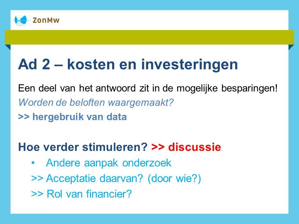 Ad 2 – kosten en investeringen Een deel van het antwoord zit in de mogelijke besparingen.