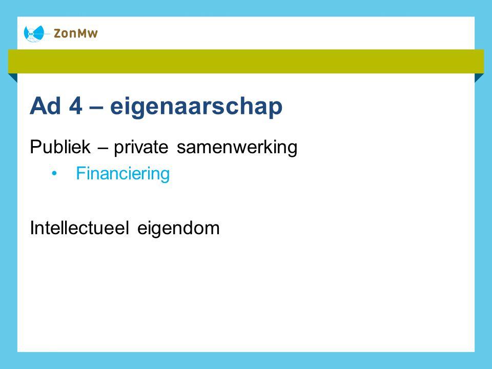 Ad 4 – eigenaarschap Publiek – private samenwerking Financiering Intellectueel eigendom
