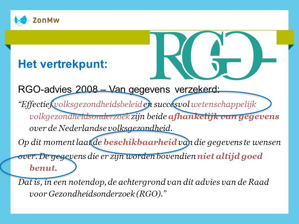 Het vertrekpunt: RGO-advies 2008 – Van gegevens verzekerd: Effectief volksgezondheidsbeleid en succesvol wetenschappelijk volkgezondheidsonderzoek zijn beide afhankelijk van gegevens over de Nederlandse volksgezondheid.