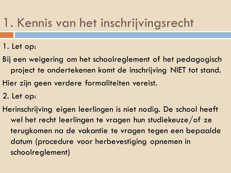 1. Kennis van het inschrijvingsrecht 1. Let op: Bij een weigering om het schoolreglement of het pedagogisch project te ondertekenen komt de inschrijvi