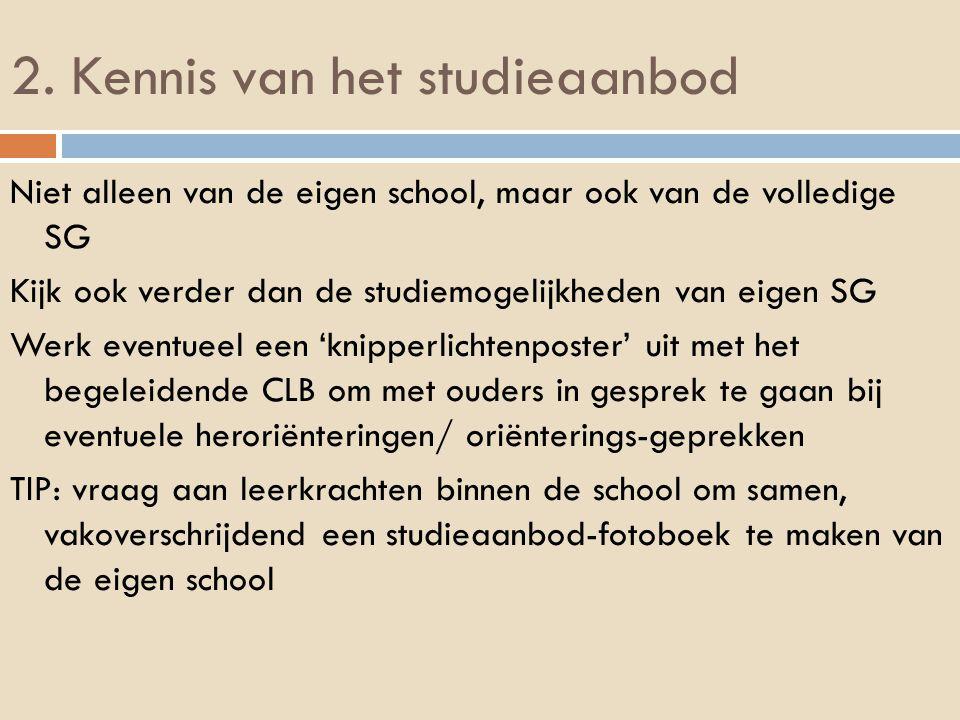 2. Kennis van het studieaanbod Niet alleen van de eigen school, maar ook van de volledige SG Kijk ook verder dan de studiemogelijkheden van eigen SG W