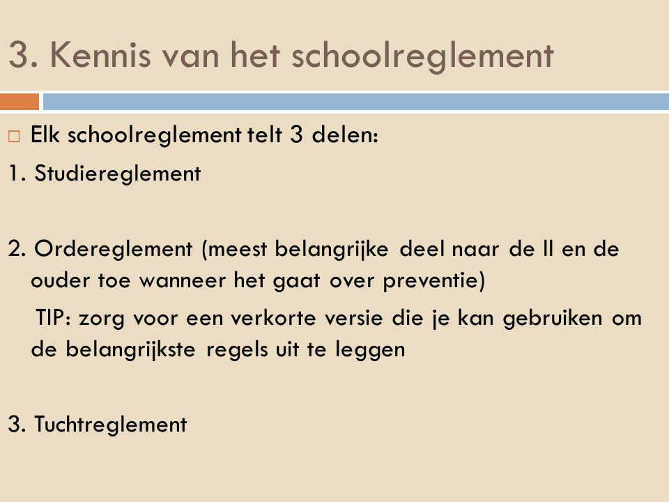 3. Kennis van het schoolreglement  Elk schoolreglement telt 3 delen: 1.