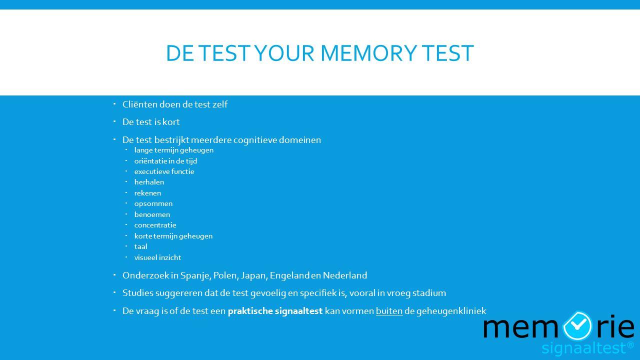 DE TEST YOUR MEMORY TEST  Cliënten doen de test zelf  De test is kort  De test bestrijkt meerdere cognitieve domeinen  lange termijn geheugen  or