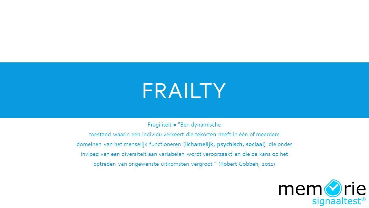 """FRAILTY Fragiliteit = """"Een dynamische toestand waarin een individu verkeert die tekorten heeft in één of meerdere domeinen van het menselijk functione"""