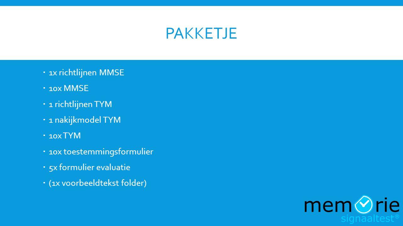 PAKKETJE  1x richtlijnen MMSE  10x MMSE  1 richtlijnen TYM  1 nakijkmodel TYM  10x TYM  10x toestemmingsformulier  5x formulier evaluatie  (1x