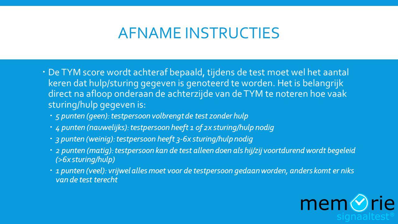 AFNAME INSTRUCTIES  De TYM score wordt achteraf bepaald, tijdens de test moet wel het aantal keren dat hulp/sturing gegeven is genoteerd te worden. H