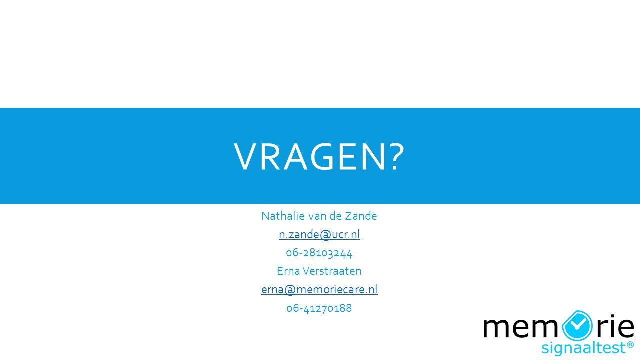 VRAGEN? Nathalie van de Zande n.zande@ucr.nl 06-28103244 Erna Verstraaten erna@memoriecare.nl 06-41270188