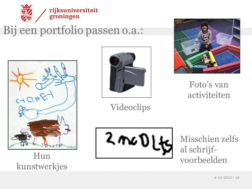 Bij een portfolio passen o.a.: Misschien zelfs al schrijf- voorbeelden Hun kunstwerkjes Videoclips Foto's van activiteiten 4-11-2010 | 16