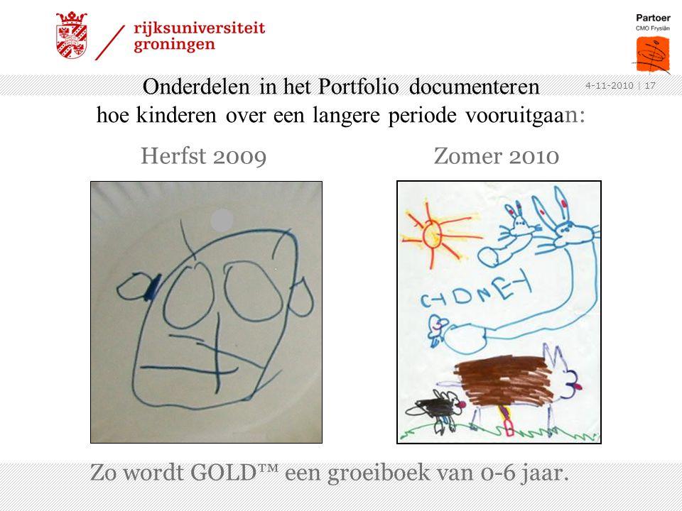 Onderdelen in het Portfolio documenteren hoe kinderen over een langere periode vooruitgaa n: Herfst 2009Zomer 2010 Zo wordt GOLD™ een groeiboek van 0-