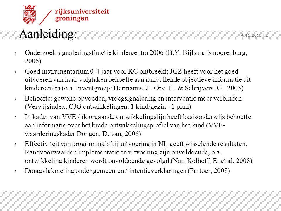 Aanleiding: ›Onderzoek signaleringsfunctie kindercentra 2006 (B.Y. Bijlsma-Smoorenburg, 2006) ›Goed instrumentarium 0-4 jaar voor KC ontbreekt; JGZ he