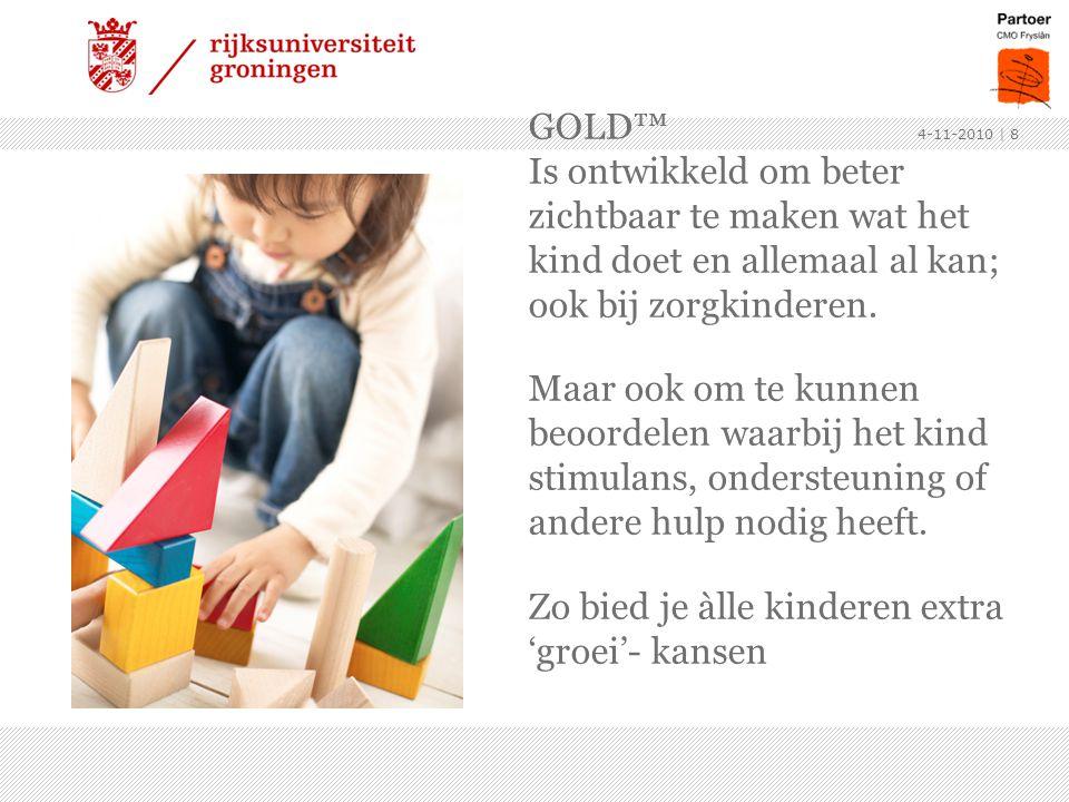 GOLD™ Is ontwikkeld om beter zichtbaar te maken wat het kind doet en allemaal al kan; ook bij zorgkinderen. Maar ook om te kunnen beoordelen waarbij h