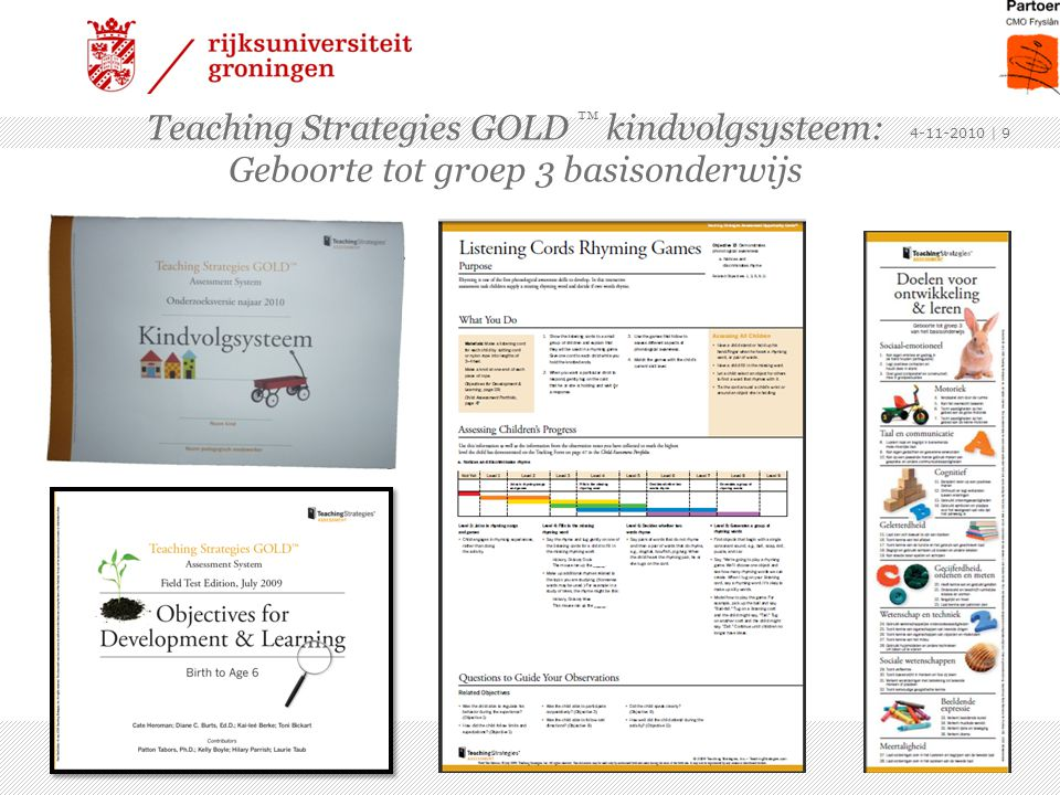 Teaching Strategies GOLD ™ kindvolgsysteem: Geboorte tot groep 3 basisonderwijs 4-11-2010 | 9