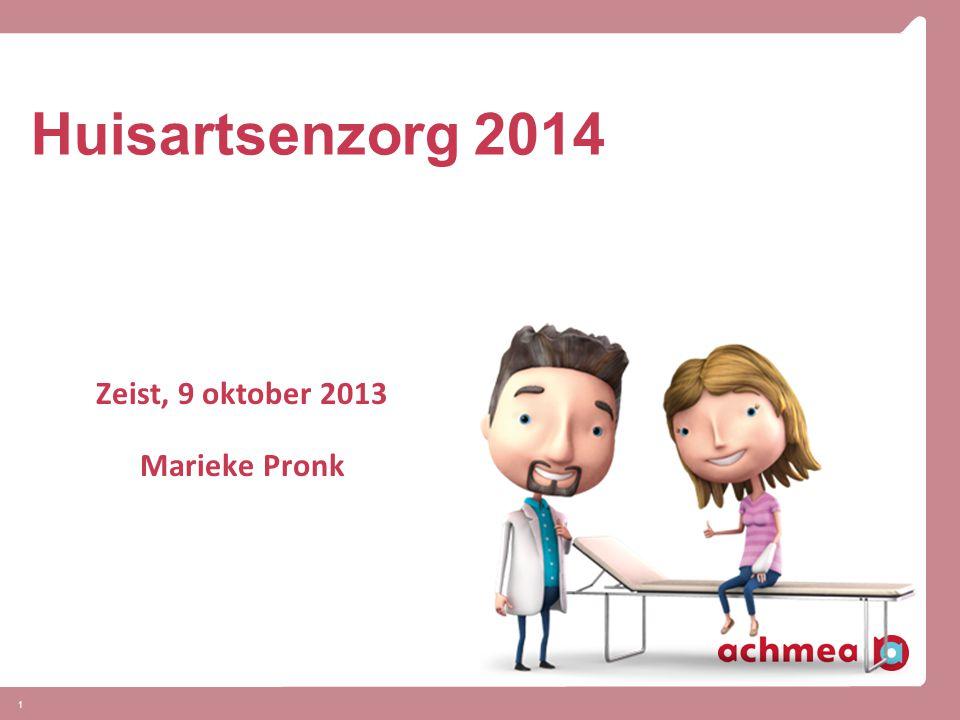 1 Huisartsenzorg 2014 Zeist, 9 oktober 2013 Marieke Pronk