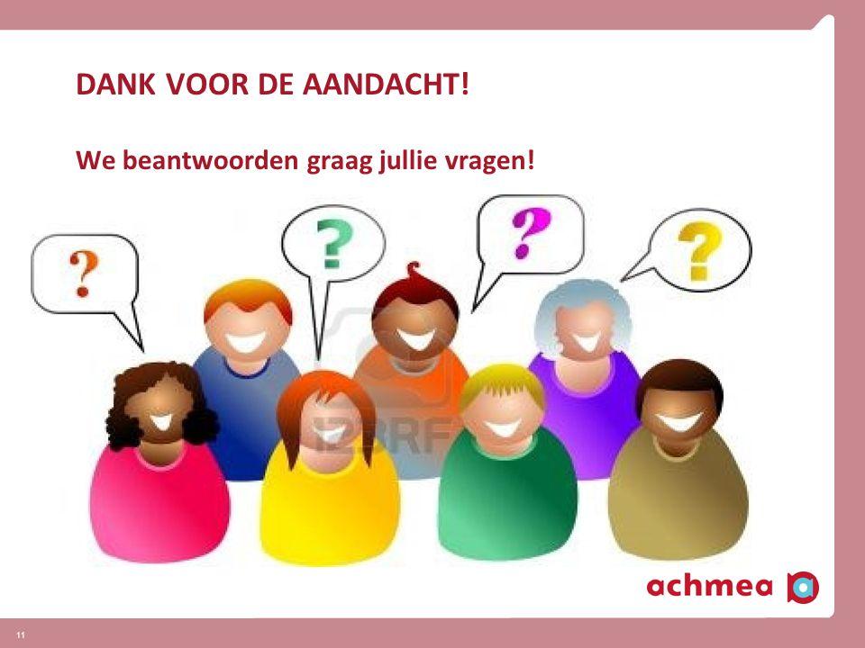 11 DANK VOOR DE AANDACHT! We beantwoorden graag jullie vragen!
