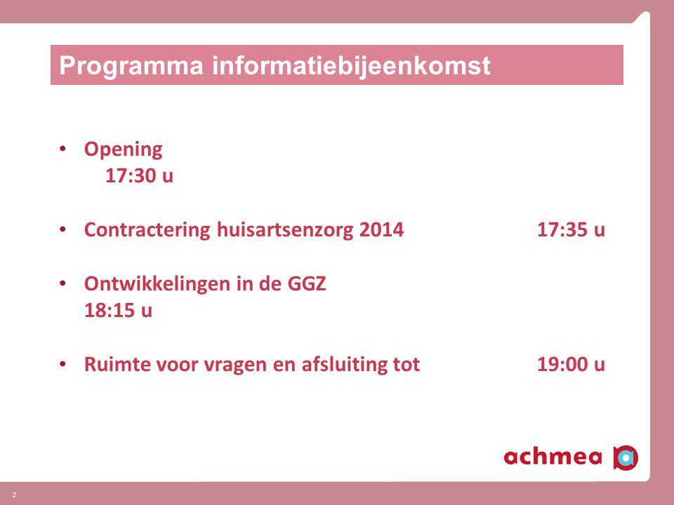 2 Programma informatiebijeenkomst Opening 17:30 u Contractering huisartsenzorg 201417:35 u Ontwikkelingen in de GGZ 18:15 u Ruimte voor vragen en afsluiting tot 19:00 u