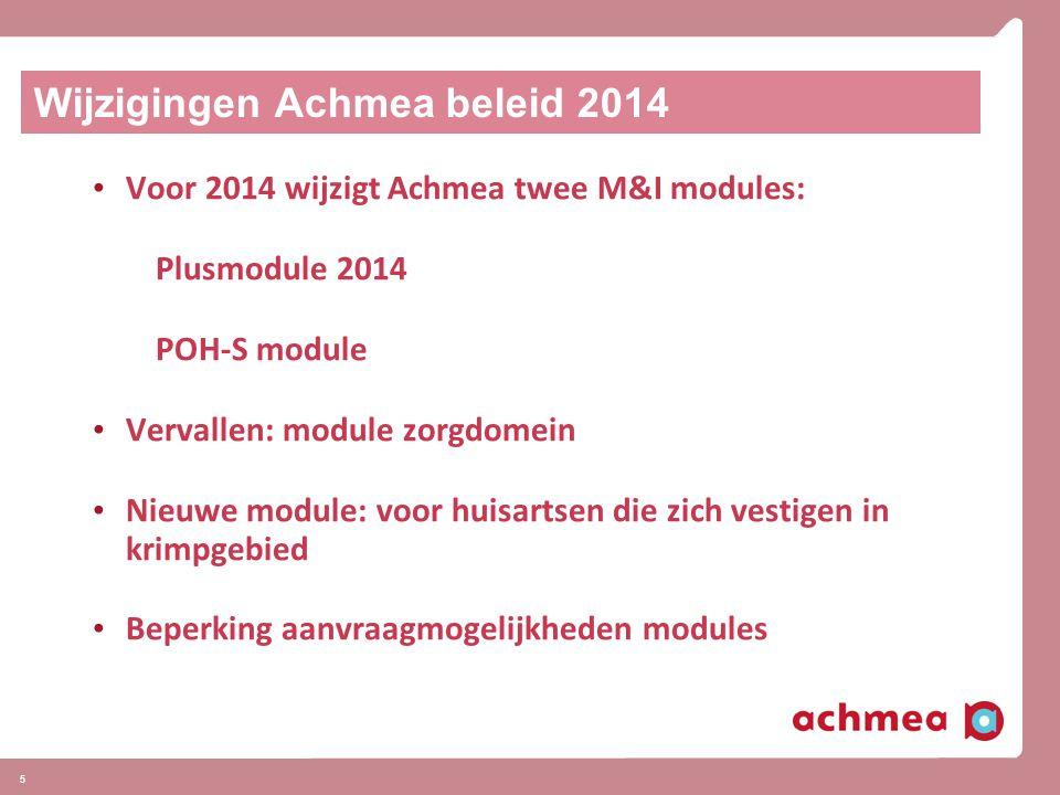 5 Wijzigingen Achmea beleid 2014 Voor 2014 wijzigt Achmea twee M&I modules: Plusmodule 2014 POH-S module Vervallen: module zorgdomein Nieuwe module: voor huisartsen die zich vestigen in krimpgebied Beperking aanvraagmogelijkheden modules