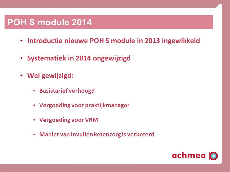 7 POH S module 2014 Introductie nieuwe POH S module in 2013 ingewikkeld Systematiek in 2014 ongewijzigd Wel gewijzigd: Basistarief verhoogd Vergoeding voor praktijkmanager Vergoeding voor VRM Manier van invullen ketenzorg is verbeterd
