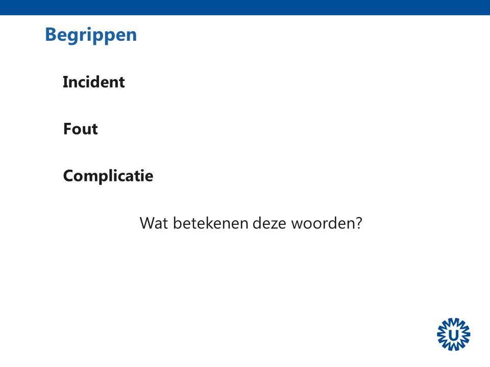 Begrippen Incident Fout Complicatie Wat betekenen deze woorden?