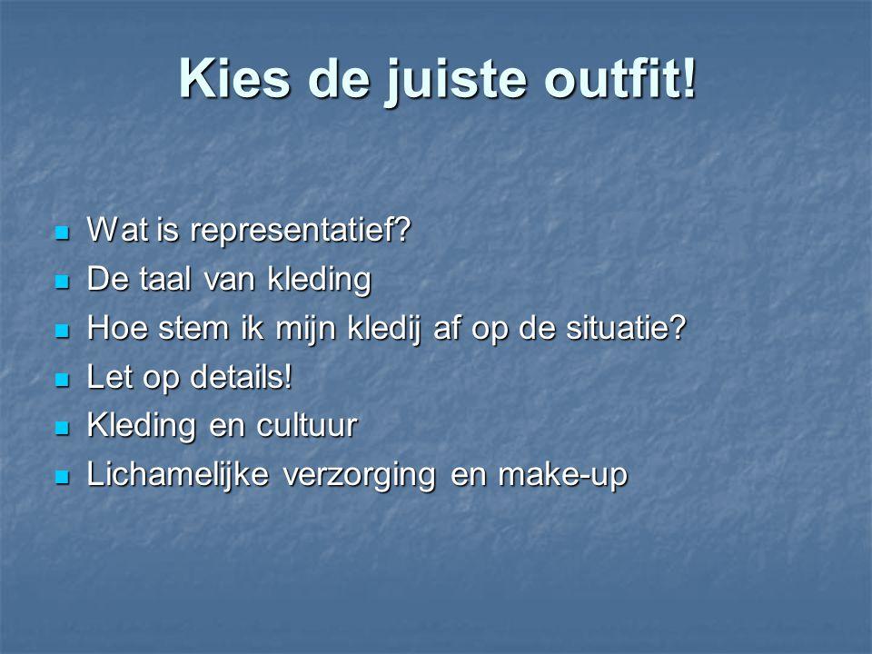 Kies de juiste outfit! Wat is representatief? Wat is representatief? De taal van kleding De taal van kleding Hoe stem ik mijn kledij af op de situatie